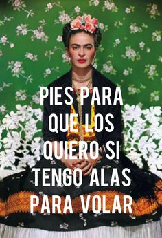 """♥   ♥   ♥   ♥   ♥  """"Who needs feet when I've got wings to fly?"""" -Frida  ♥   ♥   ♥   ♥   ♥"""