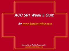 ACC 561 Week 5 Quiz by ALFREDALEE via slideshare