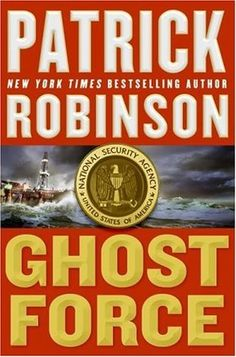 Ghost Force, by Patrick Robinson.