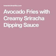 Avocado Fries with Creamy Sriracha Dipping Sauce