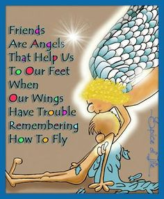 Friends are angels...