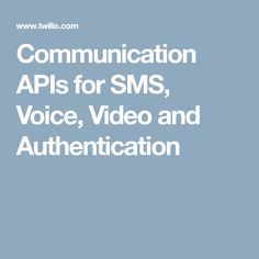 Communication APIs for SMS, Voice, Video and Authentication