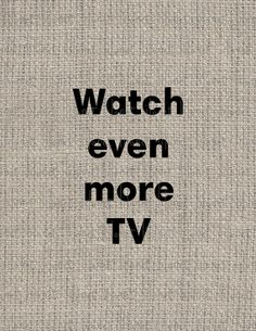 New Year's Resolutions Watch even more TV