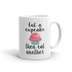 Funny Coffee Mug -Eat a Cupcake Then Eat Another Coffee Mug - Cupcake Lover Gift - Coffee Mug - Funny Coffee Mug - Coffee Mugs with Sayings. Eat a cupcake then eat another funny Coffee Mug. This sturdy white, glossy ceramic mug is an essential to your cupboard. This brawny version of ceramic mugs shows it's true colors with quality assurance to withstand heat in the microwave and put it through the dishwasher as many times as you like, the quality will not be altered. ♥ Ceramic ♥…