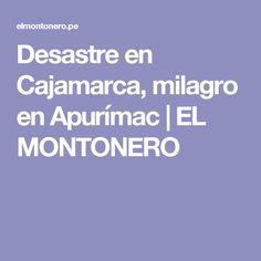 Desastre en Cajamarca, milagro en Apurímac | EL MONTONERO