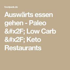 Auswärts essen gehen - Paleo / Low Carb / Keto Restaurants