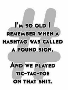 I'm so old, I remember when a hashtag was called a pound sign