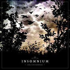 #Insomnium One for Sorrow (2011 album) http://en.wikipedia.org/wiki/One_for_Sorrow_(album)
