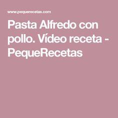 Pasta Alfredo con pollo. Vídeo receta - PequeRecetas