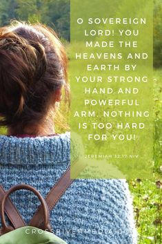O sovereign Lord! You made the heavens and earth by your strong hand and powerful arm. nothing is too hard for you! - Jeremiah 29:17 NLT | Bible verse