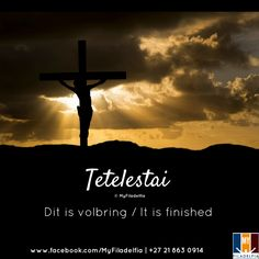 Tetelestai - Dit is volbring / It is finished.