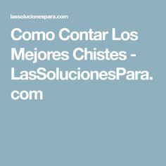 Como Contar Los Mejores Chistes - LasSolucionesPara.com