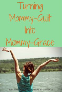 Turning Mommy-Guilt Into Mommy-Grace