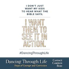 Teach your children #Courage , to have #Conviction and to #ChooseJoy! #DancingThroughLife by Candace Cameron Bure