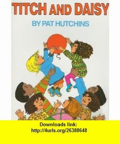 Titch and Daisy (9780153134043) Pat Hutchins , ISBN-10: 0153134046  , ISBN-13: 978-0153134043 ,  , tutorials , pdf , ebook , torrent , downloads , rapidshare , filesonic , hotfile , megaupload , fileserve