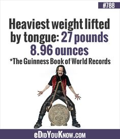 Heaviest weight lifted by tongue: 27 pounds ounces *The Guinness Book of World Records Weird Facts, Fun Facts, Random Facts, The More You Know, Did You Know, Heavy Weight Lifting, Guinness Book, World Records, Interesting Facts