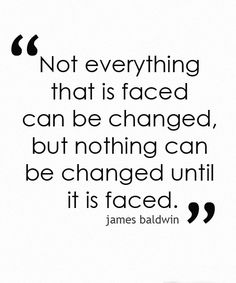 NOT EVERYTHING THAT IS FACED CAN BE CHANGED!  Friendship Quotes, Life Quotes, Wisdom Quotes, Fashion, Pets, Tattoos, Historical Places.