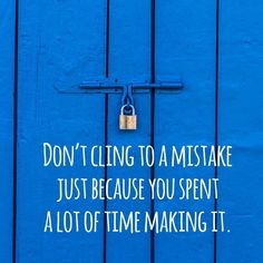 Don't cling to a mistake just because you spent a lot of time making it. Thanks Kelli!
