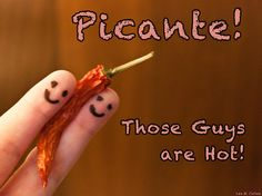 Picante!  Those Guys are Hot!