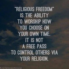 """Atheism, Religion, God is Imaginary, Separation of Church and State, Freedom of Religion, Freedom from Religion, Forcing Religion on Others. """"Religious Freedom"""" is the ability to worship how you choose on your own time. It is not a free pass to control other via your religion."""