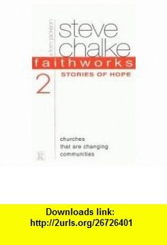 Faithworks Stories of Hope (9781842910146) Steve Chalke , ISBN-10: 1842910140  , ISBN-13: 978-1842910146 ,  , tutorials , pdf , ebook , torrent , downloads , rapidshare , filesonic , hotfile , megaupload , fileserve