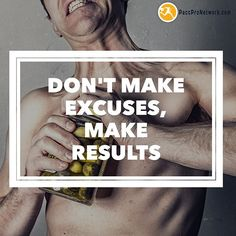 Don't Make Excuses Make Results by officialpacc #instagram