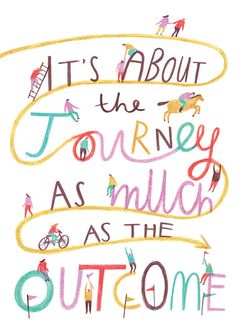 it' about the journey...