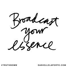 Broadcast your essence.