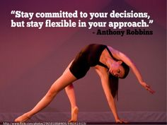 """""""Stay Committed to your decisions but stay flexible in your approach"""" ~Tony Robbins"""