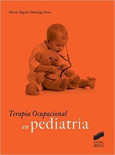 Terapia ocupacional en pediatría / María Ángeles Domingo Sanz. [Madrid] : Síntesis, D.L. 2015
