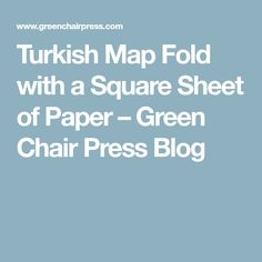 Turkish Map Fold with a Square Sheet of Paper – Green Chair Press Blog