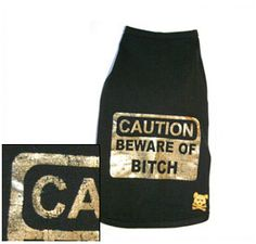 Caution! Beware of the Bitch! Back off and beware, you have been warned.