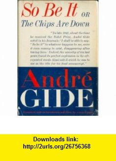 So Be It Or the Chips Are Down Andre Gide, Justin OBrien ,   ,  , ASIN: B000REQL8O , tutorials , pdf , ebook , torrent , downloads , rapidshare , filesonic , hotfile , megaupload , fileserve