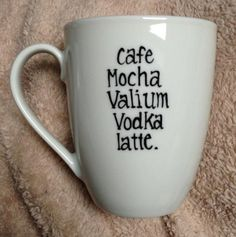 I need this mug!    Coffee Mocha Valium Vodka Latte Mug by TulaTinkers on Etsy, $8.00