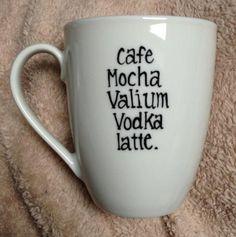 Coffee Mocha Valium Vodka Latte Mug by TulaTinkers on Etsy, $8.00