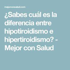 ¿Sabes cuál es la diferencia entre hipotiroidismo e hipertiroidismo? - Mejor con Salud
