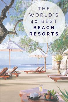 World's Best Beach Resorts - inspiring list of places to try.