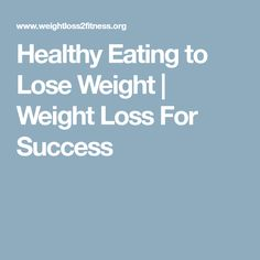 Healthy Eating to Lose Weight | Weight Loss For Success