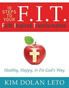 F.I.T. Faith Inspired Transformation: Healthy, Happy & Fit God's Way