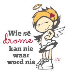 Wie sê drome kan nie waar word nie