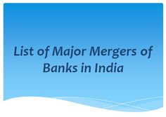 List of Major Mergers of Banks in India