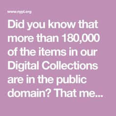 Did you know that more than 180,000 of the items in our Digital Collections are in the public domain? That means everyone has the freedom to enjoy and reuse these materials in almost limitless ways.