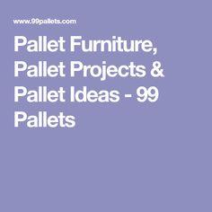 Pallet Furniture, Pallet Projects & Pallet Ideas - 99 Pallets