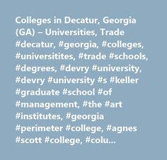 Colleges in Decatur, Georgia (GA) – Universities, Trade #decatur, #georgia, #colleges, #universitites, #trade #schools, #degrees, #devry #university, #devry #university #s #keller #graduate #school #of #management, #the #art #institutes, #georgia #perimeter #college, #agnes #scott #college, #columbia #theological #seminary, #laurus #technical #institute, #gupton #jones #college #of #funeral #service, #omnitech #institute…