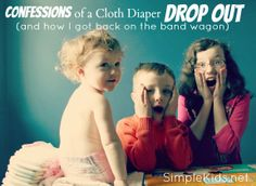"confessions of a cloth-diaper dropout... ""I'm a big believer in using cloth diapers, but I'm even more committed to moms and ads doing what they need to do to keep from being overwhelmed""."