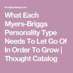 What Each Myers-Briggs Personality Type Needs To Let Go Of In Order To Grow | Thought Catalog