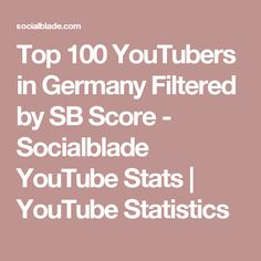 Top 100 YouTubers in Germany Filtered by SB Score - Socialblade YouTube Stats | YouTube Statistics