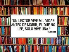 """""""Un lector vive mil vidas antes de morir, el que no lee, solo vive una"""""""