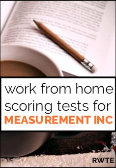 Work at home as a test scorer for Measurement Inc. Temporary, project-based work that you'll qualify for if you have a 4-year degree.