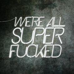 super fucked